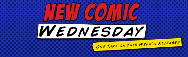 Comic Book Wednesday News…A Day Late!